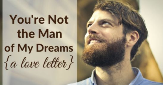 A Valentine Letter to My Husband: You are not the man of my dreams