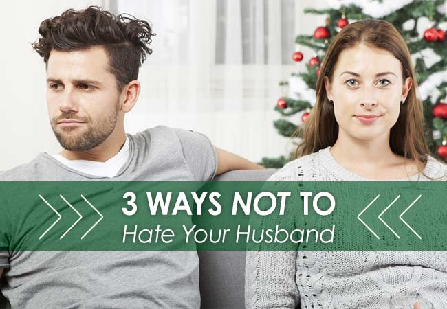 hate your husband