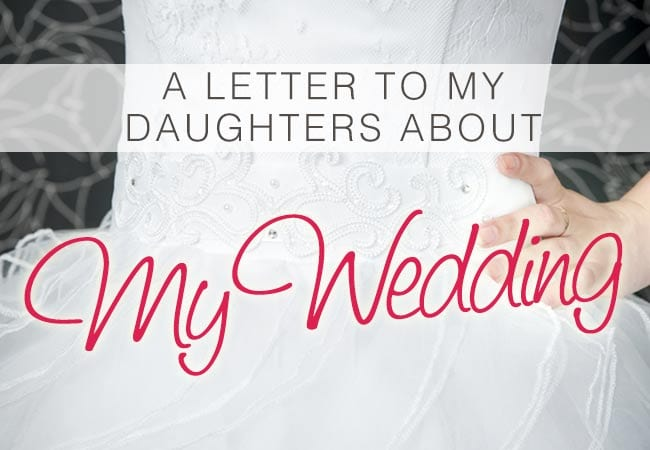 A Mom S Letter To Her Daughters About Her Wedding And Her Marriage