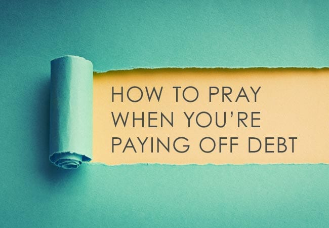 How to Pray When You're Battling to Pay Off Debt