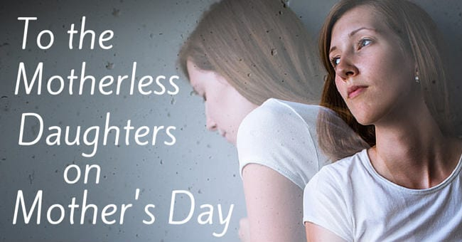 Dear Motherless Daughters on Mother\'s Day: I Know It Hurts