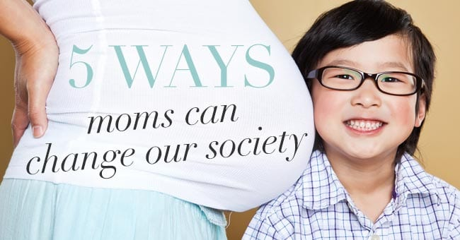 5Ways-Moms-Can-Change-Our-Society