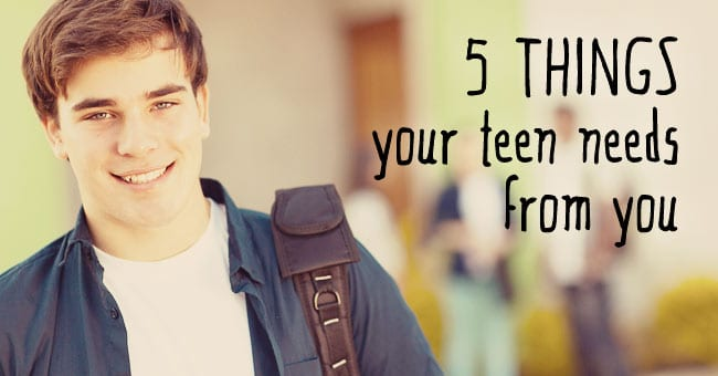 5ThingsYourTeenNeedsFromYou