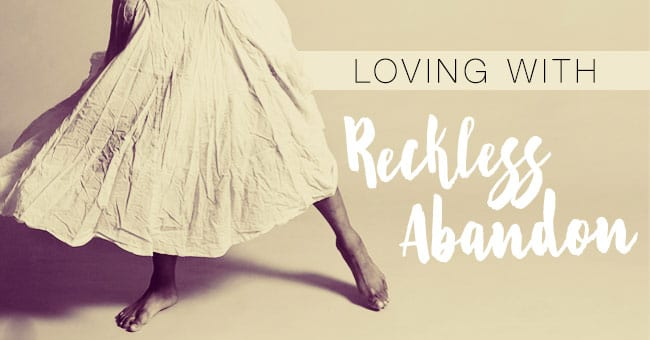 Loving-With-Reckless-Abandon