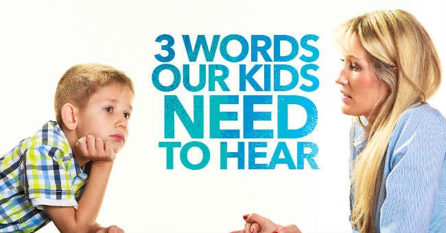 3-Words-Our-Kids-Need-to-Hear