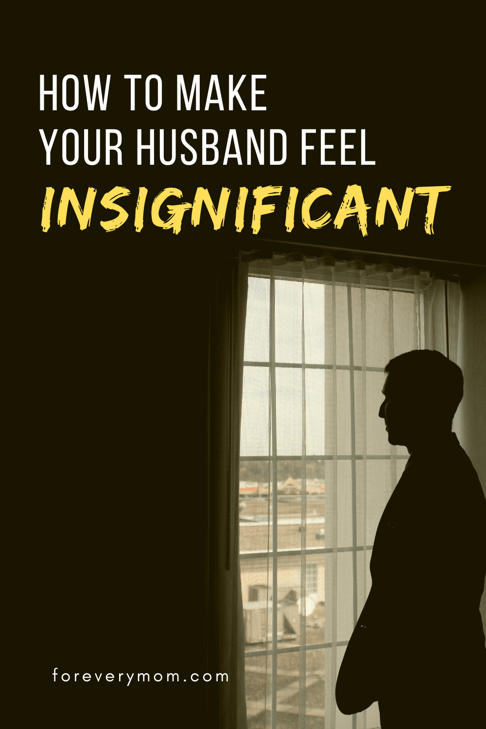 How to Make Your Husband Feel Insignificant pin