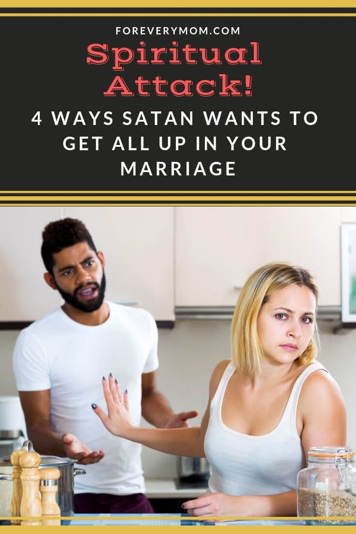 Spiritual Attack! 4 Ways Satan Wants to Get All Up In Your Marriage